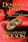 Domestic Tales: The Confession of a Whoremonger by Shelia Lafrances Jackson (Paperback / softback, 2009)