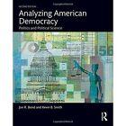 Analyzing American Democracy: Politics and Political Science by Jon R. Bond, Kevin B. Smith (Paperback, 2016)