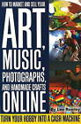 How to Market and Sell Your Art, Music, Photographs, and Home-Made Crafts Online: Turn Your Hobby into a Cash Machine by Lee Rowley (Paperback, 2008)