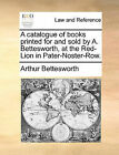 A Catalogue of Books Printed for and Sold by A. Bettesworth, at the Red-Lion in Pater-Noster-Row. by Arthur Bettesworth (Paperback / softback, 2010)