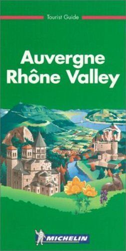 Michelin Green Guide: Auvergne, Rhone Valley (Green tourist guides)