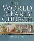 The World of the Early Church: A Social History by Simon M. Jones (Hardback, 2011)