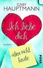 Ich liebe dich, aber nicht heute von Gaby Hauptmann (2013, Taschenbuch)