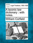 A Laconic Law Dictionary: With Notes. by William Corfield (Paperback / softback, 2010)