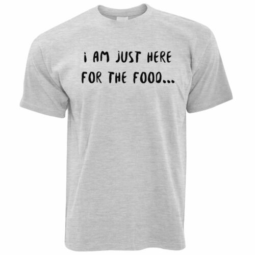 Novelty T Shirt I/'m Just Here For The Food Slogan Eating Fat Yummy Party