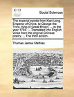 The Imperial Epistle from Kien Long, Emperor of China, to George the Third, King of Great Britain, ... in the Year 1794. ... Translated Into English Verse from the Original Chinese Poetry. ... the Third Edition. by Thomas James Mathias (Paperback / softback, 2010)