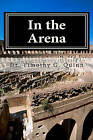 In the Arena: Building the Skills for Peak Performance in Leading Schools and Systems by Dr Timothy G Quinn (Paperback / softback, 2010)