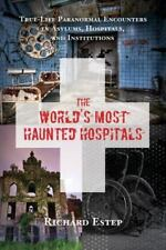 The World's Most Haunted Hospitals : True-Life Paranormal Encounters in Asylums, Hospitals, and Institutions by Richard Estep (2016, Paperback)