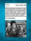The Argument of Doctor Croke, in the High Court of Admiralty (27th November 1799, ) in the Case of the Hendrick & Maria, Johan Christen Baar, Master by T N Mendham (Paperback / softback, 2012)