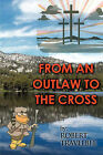 From an Outlaw to the Cross by Robert Travelbee (Paperback / softback, 2008)