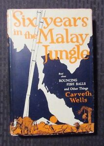 1926-SIX-YEARS-IN-THE-MALAY-JUNGLE-by-Carveth-Wells-HC-DJ-FN-VG-Doubleday