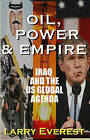 Oil, Power, & Empire  : Iraq and the U.S. Global Agenda by Larry Everest (Paperback / softback, 2003)