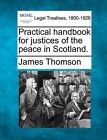 Practical Handbook for Justices of the Peace in Scotland. by James Thomson (Paperback / softback, 2010)