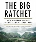 The Big Ratchet: How Humanity Thrives in the Face of Natural Crisis by Highbridge Company (CD-Audio, 2014)