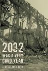 2032 Was a Very Good Year by J William Mauck 9781462013913 Hardback 2011