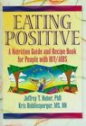 Eating Positive: A Nutrition Guide and Recipe Book for People with HIV/AIDS by Jeffrey T. Huber, Kris Riddlesperger (Hardback, 1998)
