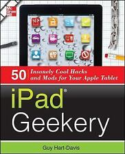 iPad Geekery: 50 Insanely Cool Hacks and Mods for Your Apple Tablet-ExLibrary