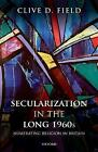 Secularization in the Long 1960s: Numerating Religion in Britain by Clive D. Field (Hardback, 2017)