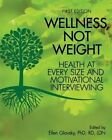 Wellness, Not Weight: Health at Every Size and Motivational Interviewing by Cognella Academic Publishing (Paperback / softback, 2013)
