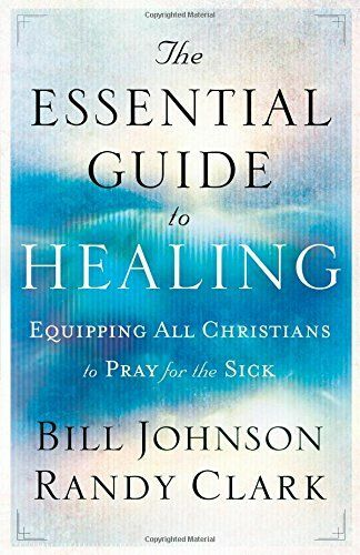 The Essential Guide to Healing - Paperback NEW Bill Johnson 2011-10-01