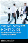The Ms. Spent Money Guide: Get More of What You Want with What You Earn by Deborah Knuckey (Paperback, 2002)