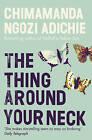 The Thing Around Your Neck by Chimamanda Ngozi Adichie (Paperback, 2009)