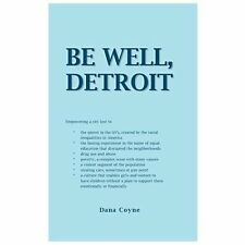 Be Well, Detroit : Empowering a City Lost to *the Unrest in the 60's, Created...