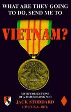 What Are They Going to Do, Send Me to Vietnam? : My Recollections of a Time...