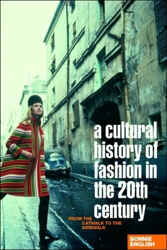 Cultural History Of Modisch in der 20th Jahrhundert: From The Catwalk To Sidewa