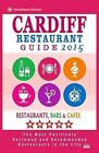 Cardiff Restaurant Guide 2015: Best Rated Restaurants in Cardiff, United Kingdom - 500 Restaurants, Bars and Cafes Recommended for Visitors (Guide 2015). by Charles P Christopher (Paperback / softback, 2014)