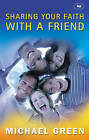 Sharing Your Faith with a Friend: Simple Steps to Introducing Jesus by Michael Green (Paperback, 2002)