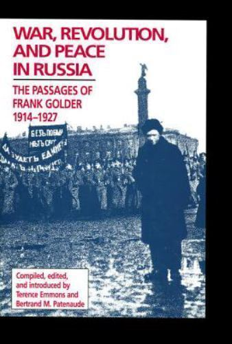 War, Revolution, and Peace in Russia : The Passages of Frank Golder, 1914-1927