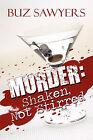 Murder: Shaken, Not Stirred by Buz Sawyers (Paperback / softback, 2009)