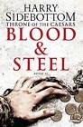 Blood and Steel by Harry Sidebottom (Hardback, 2016)