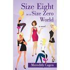 Size Eight Zero World Meredith Cagen iUniverse Paperback / Softba. 9781440169748