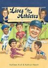 Lives of the Athletes: Thrills, Spills (and What the Neighbors Thought) by Kathleen Krull (Paperback / softback, 2013)