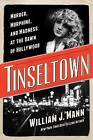 Tinseltown: Murder, Morphine, and Madness at the Dawn of Hollywood by William J. Mann (Hardback, 2014)