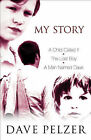 My Story:  A Child Called it ,  The Lost Boy ,  A Man Named Dave by Dave Pelzer (Hardback, 2002)