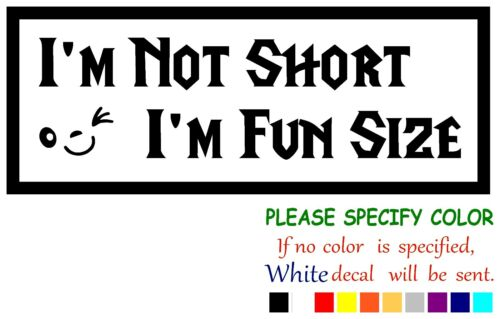 I/'m not short I/'m fun size Funny Vinyl Decal Sticker Car Window laptop truck 7/""