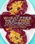 The Wheat-Free Meat-Free Cookbook: 100 Gluten-Free Vegetarian Recipes by Kalinda Piper (Paperback / softback, 2014)