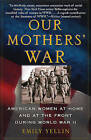 Our Mothers' War: American Women at Home and at the Front During World War II by Emily Yellin (Paperback / softback)