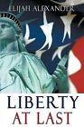 Liberty at Last by Elijah Alexander, Terry Alexander (Paperback / softback, 2013)