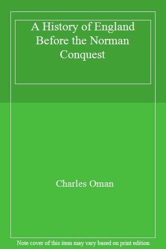 A History of England Before the Norman Conquest By Charles Oman