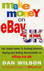 Make Money on eBay UK: The Inside Guide to Getting Started, Buying and Selling Successfully on eBay.co.uk by Dan Wilson (Paperback, 2005)