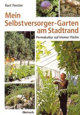 Mein Selbstversorger-Garten am Stadtrand - Permakultur auf kleiner Fläche
