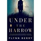 Under the Harrow: A Novel by Flynn Berry (Paperback, 2016)