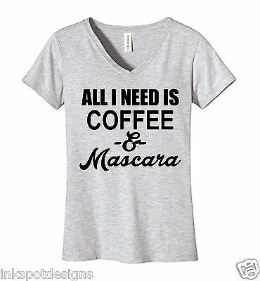 All I Need Is Coffee and Mascara VNeck Tshirt, Funny Humor Novelty Shirt Saying