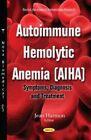 Autoimmune Hemolytic Anemia (AIHA): Symptoms, Diagnosis & Treatment by Nova Science Publishers Inc (Paperback, 2016)