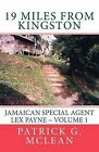 19 Miles from Kingston: (Jamaican Special Agent Lex Payne) by Patrick G McLean (Paperback / softback, 2010)
