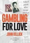 Gambling for Love: Australia's First Decimal Currency Bank Robber by Connor Court Publishing (Paperback, 2015)